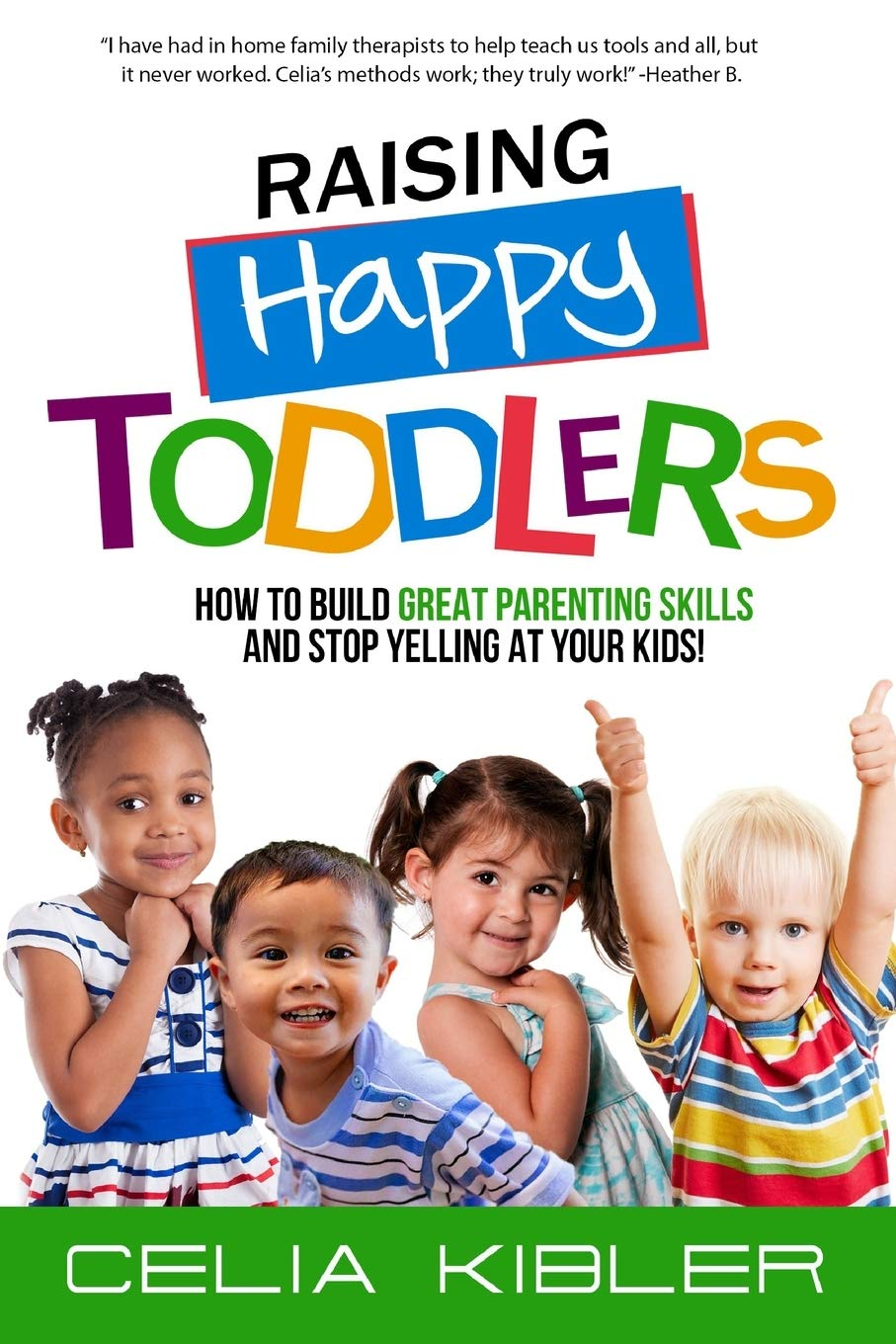 Raising Happy Toddlers: How To Build Great Parenting Skills and Stop Yelling at Your Kids!