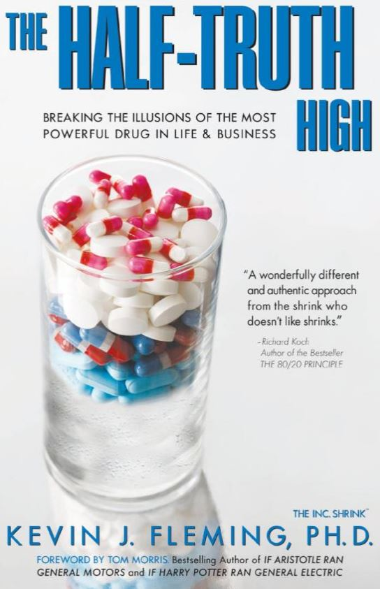 The Half-Truth High: Breaking the Illusions of the Most Powerful Drug In Life & Business by Dr. Kevin Fleming