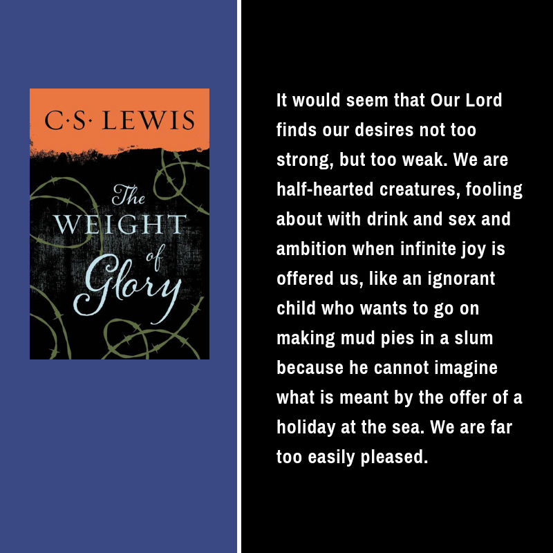 Quote from the Weight of Glory by C.S. Lewis
