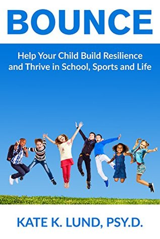 Bounce: Help Your Child Build Resilience and Thrive In School, Sports and Life by Dr. Kate Lund Book Cover