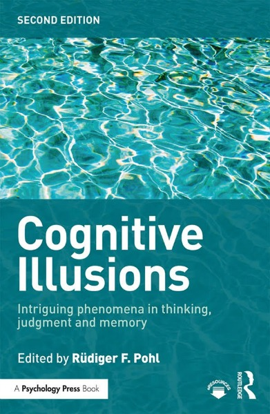 Cognitive Illusions: Intriguing Phenomena in Judgement, Thinking and Memory