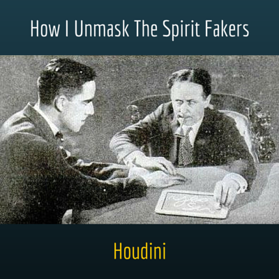 Houdini: How I Unmask The Spirit Fakers