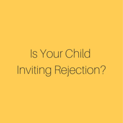 Is Your Child Inviting Rejection?