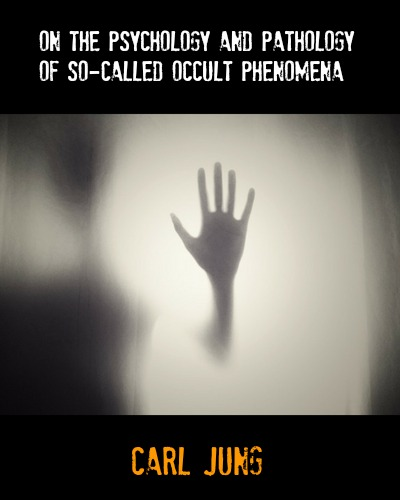 On The Psychology and Pathology of So-Called Occult Phenomena by Carl Jung