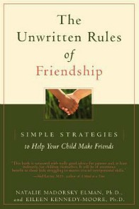 The Unwritten Rules of Friendship: Simple Strategies to Help Your Child Make Friends Paperback by Natalie Madorsky Elman and Eileen Kennedy-Moore