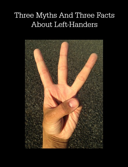Three Myths And Three Facts About Left-Handers