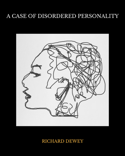 A Case of Disordered Personality. Classic article by Richard Dewey