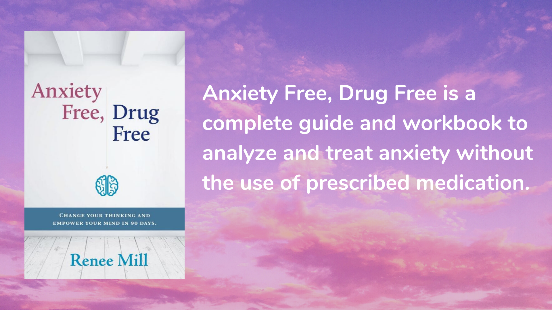 Anxiety Free, Drug Free: Change Your Thinking and Empower Your Mind in 90 Days