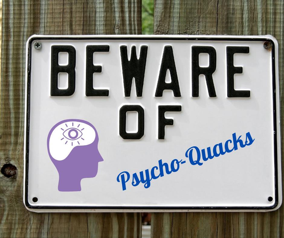 Beware of Psycho-Quacks