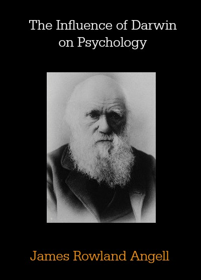 The Influence of Darwin on Psychology by James Rowland Angell
