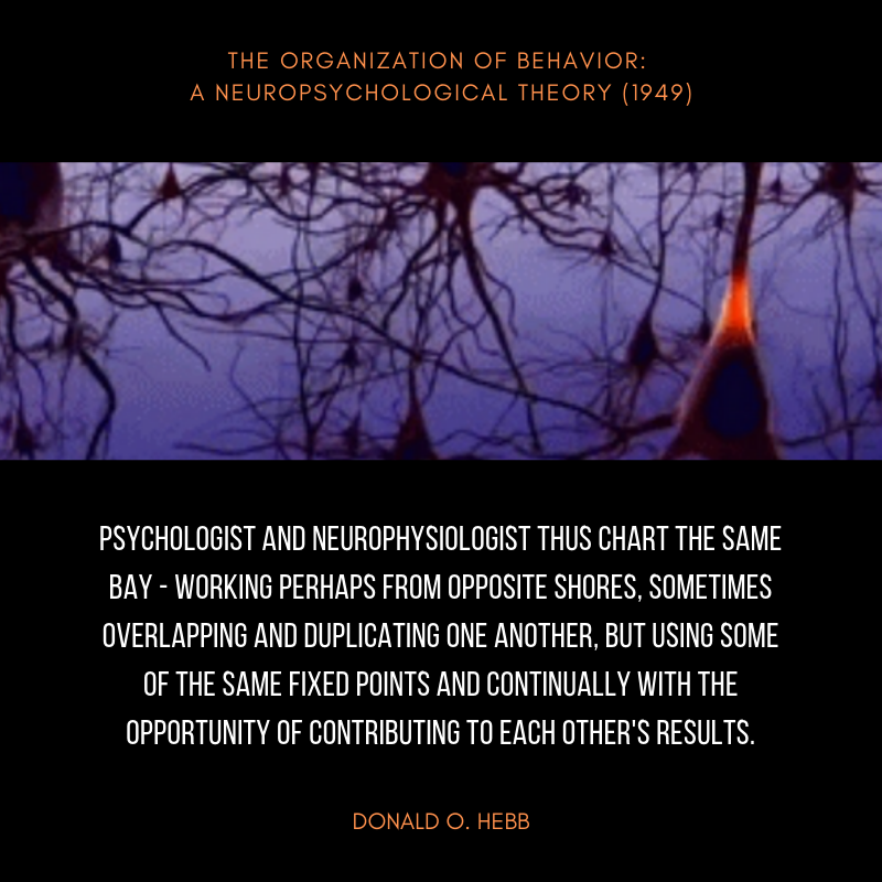 The Organization of Behavior: A Neuropsychological Theory (1949) Donald Hebb neuropsychology quote.