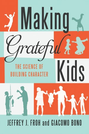 Making Grateful Kids By Jeffrey J. Froh and Giacomo Bono