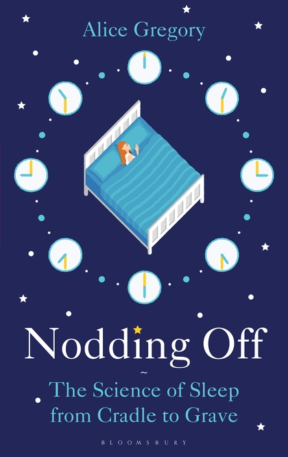Nodding Off: The Science of Sleep from Cradle to Grave by Alice Gregory