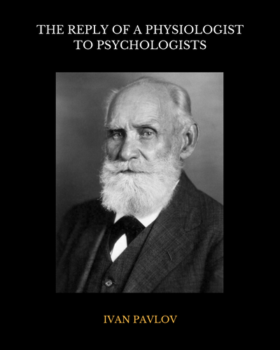 The Reply of a Physiologist to Psychologists by Ivan Pavlov