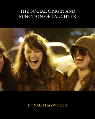 The Social Origin and Function of Laughter. Classic article by Donald Hayworth