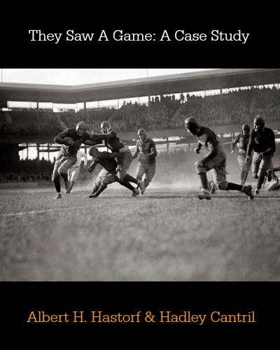 They Saw A Game: A Case Study by Albert H. Hastorf & Hadley Cantril