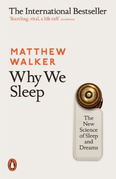 Why We Sleep: The New Science of Sleep and Dreams by Matthew Walker.