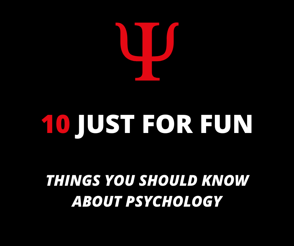 10 Just For Fun Things You Should Know About Psychology
