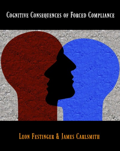 Cognitive Consequences of Forced Compliance by Leon Festinger and James Carlsmith