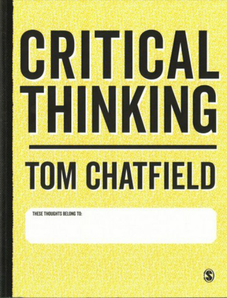 Critical Thinking: Your Guide to Effective Argument, Successful Analysis and Independent Study by Tom Chatfield