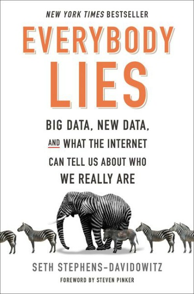 Everybody Lies: Big Data, New Data, and What the Internet Can Tell Us About Who We Really Are by Seth Stephens-Davidowitz.