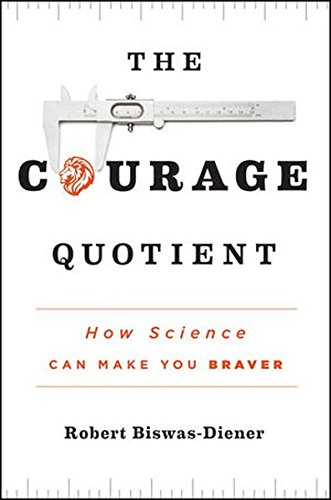 The Courage Quotient: How Science Can Make You Braver