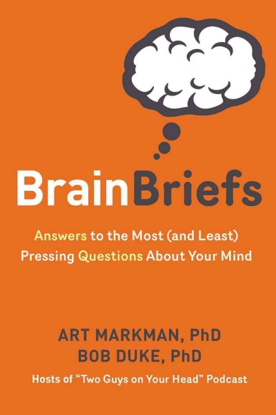 Brain Briefs Art Markman Bob Duke