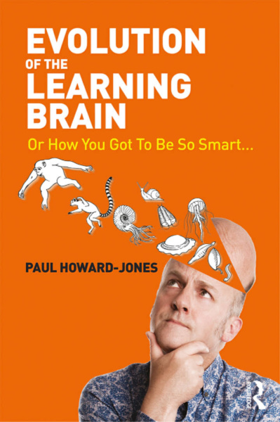 Evolution of the Learning Brain: Or How You Got To Be So Smart by Paul Howard-Jones