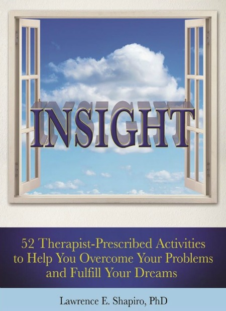 INSIGHT: 52 Therapist-Prescribed Activities To Help You Overcome Your Problems and Fulfill Your Dreams.