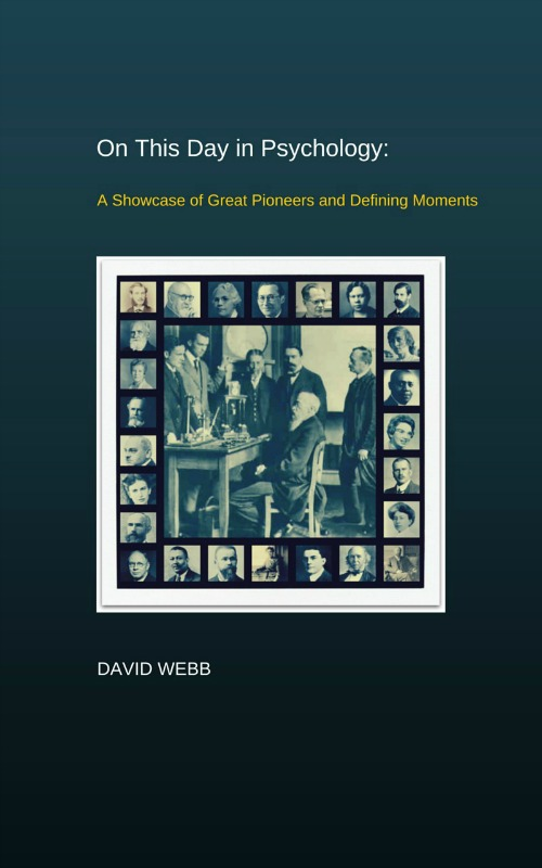 On This Day in Psychology: A Showcase of Great Pioneers and Defining Moments by David Webb