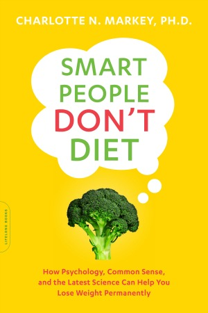 Smart People Don't Diet by Dr. Charlotte Markey