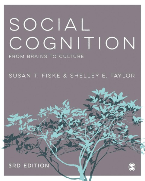 Social Cognition: From Brains to Culture by Susan T. Fiske & Shelly E. Taylor