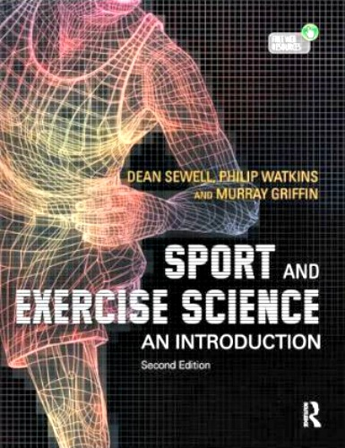 Sport and Exercise Science: An Introduction by Dean A. Sewell, Philip Watkins and Murray Griffin.